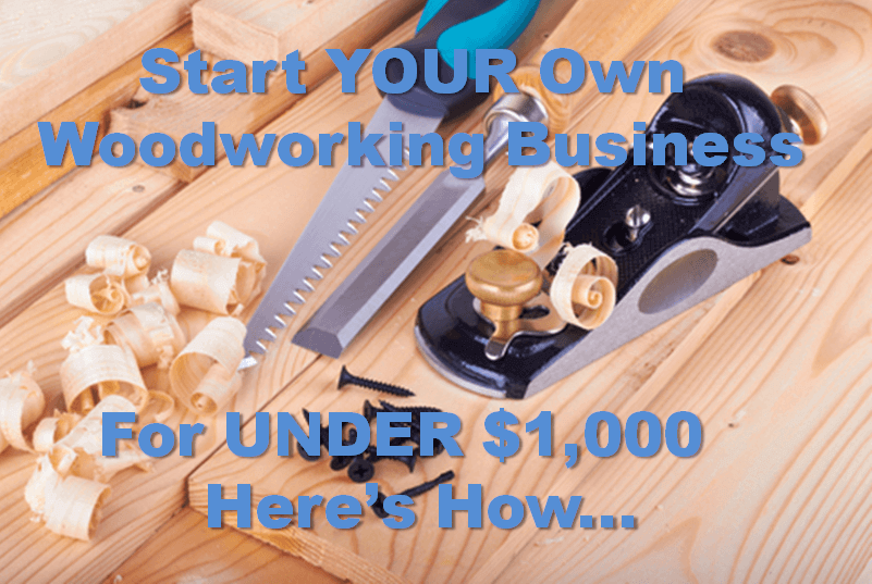 """Start your own woodworking business"" text overtop a picture of wood tools sitting on wooden boards"