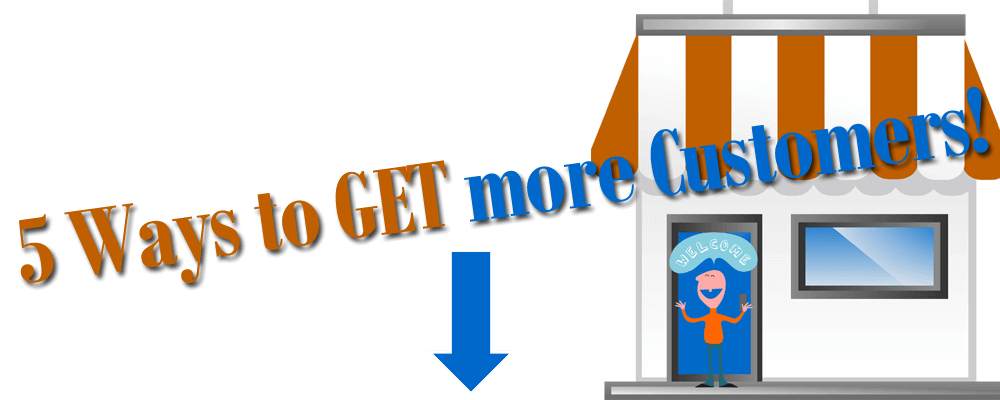 """5 ways to get more customers"" overtop of a cartoon depiction of a storefront with an arrow pointing down"