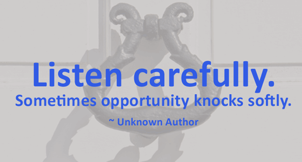 Listen carefully. Sometimes opportunity knocks softy. by unknown author, quote used as a header image