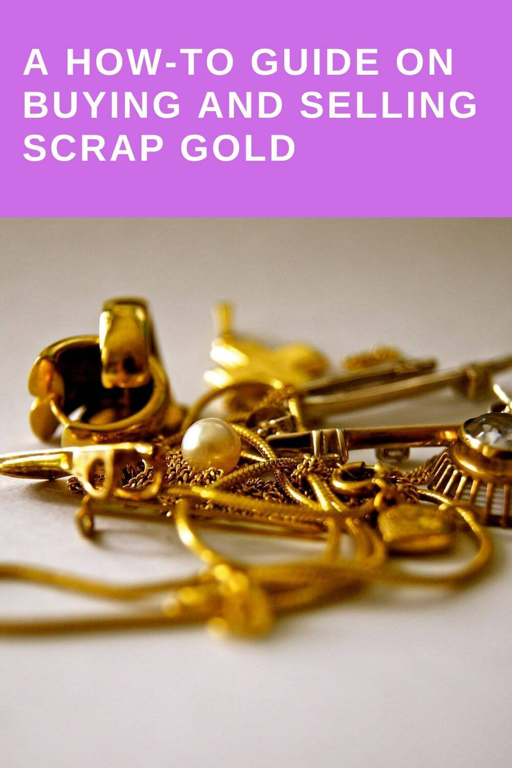 A how-to guide on buying and selling scrap gold