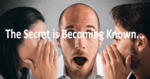 "two people whispering to a man in the middle, with text over top of ""the secret is becoming known..."""