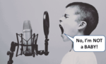 """child screaming into podcast mic saying """"No, I'm not a BABY!"""""""
