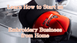 """Text over image reads as follows """"Learn how to start an embroidery business from home"""""""