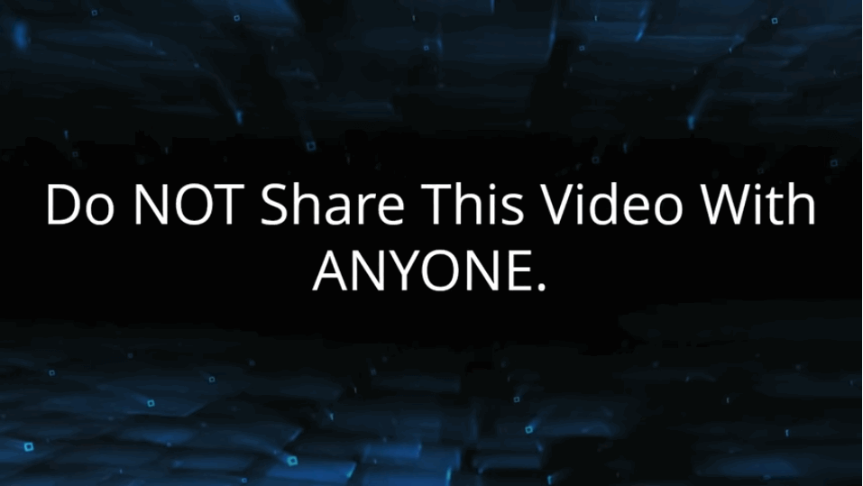 "screen print reads ""Do NOT share this video with anyone"""