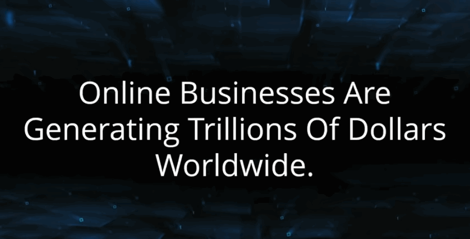 "screen print reads ""Online businesses ar generating trillions of dollars worldwide."""
