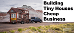 Build Tiny Houses Cheap Business