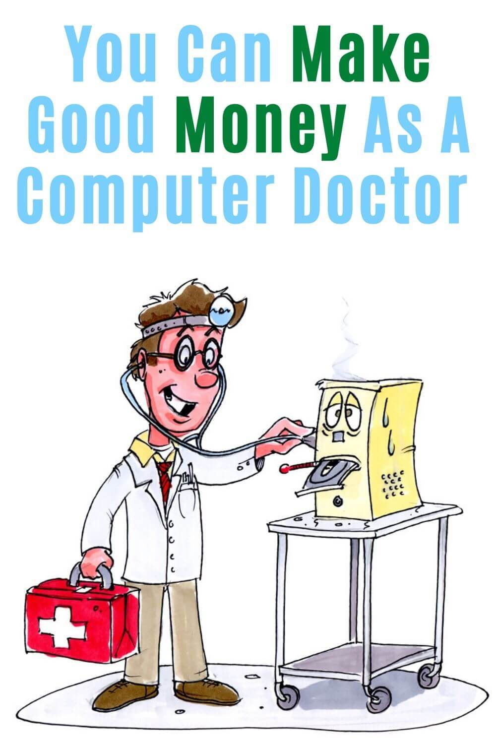 You can make good money as a computer doctor