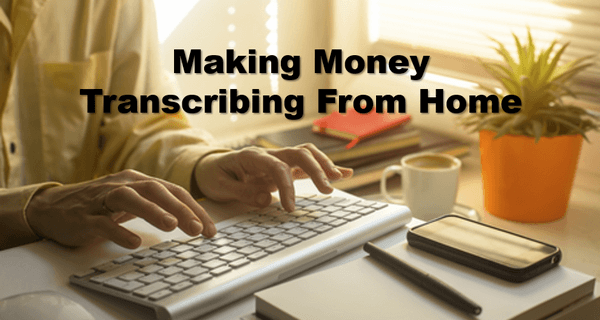 Making Money Transcribing From Home
