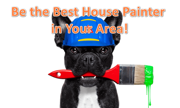 Be the best house painter in your area!